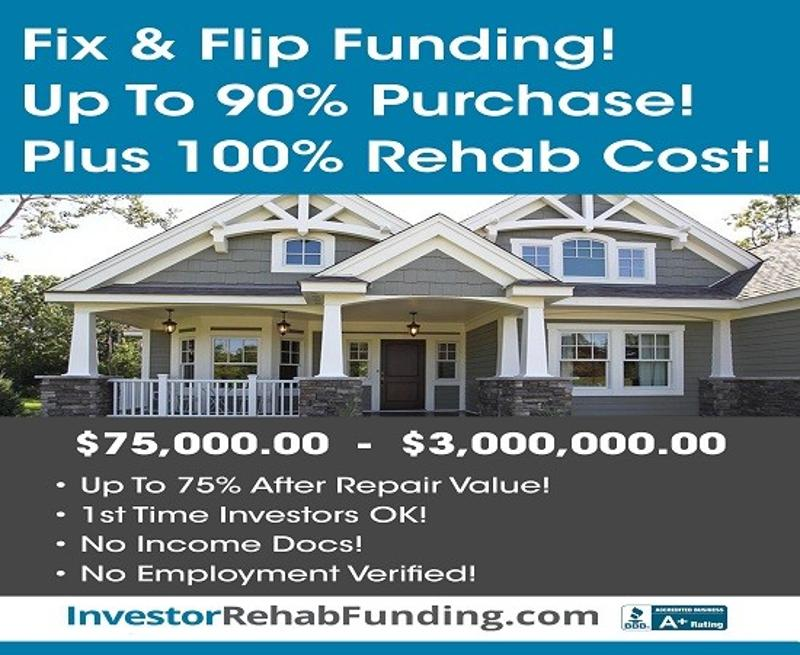 90% PURCHASE & 100% REHAB - INVESTOR FIX & FLIP FUNDING Up To $2,000,000.00 – No